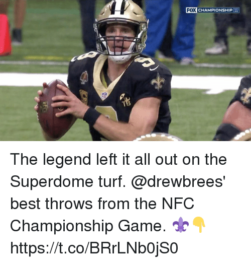 turf: FO  X CHAMPIONSHIP The legend left it all out on the Superdome turf.   @drewbrees' best throws from the NFC Championship Game. ⚜👇 https://t.co/BRrLNb0jS0