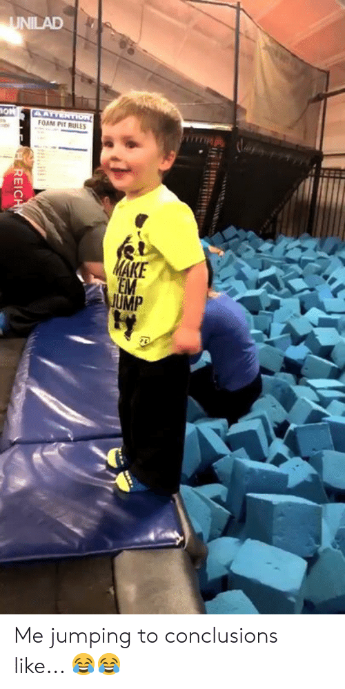 ump: FOAM PIT RULES  EM  UMP Me jumping to conclusions like... 😂😂