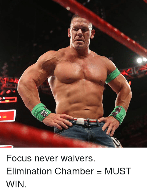 Focus, Never, and Elimination Chamber: Focus never waivers. Elimination Chamber = MUST WIN.