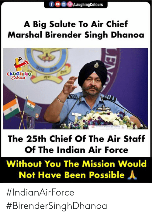 Marshal: fOLaughingColours  A Big Salute To Air Chief  Marshal Birender Singh Dhanoa  LAUGHING  Colours  咋,.  The 25th Chief Of The Air Staf  of The Indian Air Force  Without You The Mission Would  Not Have Been Possible人 #IndianAirForce #BirenderSinghDhanoa
