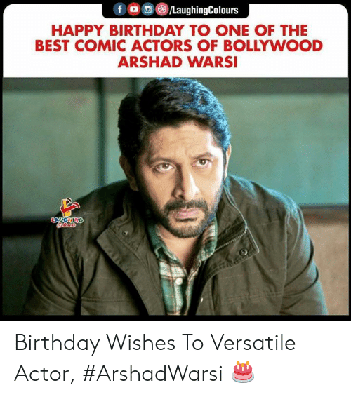 versatile: fOLaughingColours  HAPPY BIRTHDAY TO ONE OF THE  BEST COMIC ACTORS OF BOLLYWOOD  ARSHAD WARSI  GHI Birthday Wishes To Versatile Actor, #ArshadWarsi 🎂