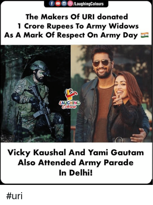 delhi: foLaughingColours  The Makers of URI donated  1 Crore Rupees To Army Widows  As A Mark Of Respect On Army Day  AUGHING  Vicky Kaushal And Yami Gautam  Also Attended Army Parade  In Delhi! #uri