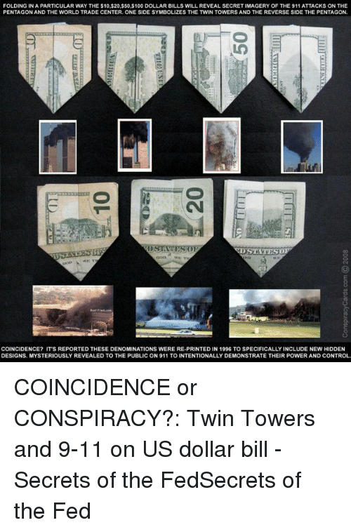 us dollar: FOLDING IN A PARTICULAR WAY THE $10,$20,$50,$100 DOLLAR BILLS WILL REVEAL SECRETIMAGERY OF THE 911 ATTACKS ON THE  PENTAGON AND THE WORLD TRADE CENTER. ONE SIDE SYMBOLIZES THE TWIN TOWERS AND THE REVERSE SIDE THE PENTAGON  OSMAMIES  COINCIDENCE? ITS REPORTED THESE DENOMINATIONS WERE RE-PRINTED IN 1996 TO SPECIFICALLY INCLUDE NEW HIDDEN  DESIGNS. MYSTERIOUSLY REVEALED TO THE PUBLIC ON 911 TO INTENTIONALLY DEMONSTRATE THEIR POWER AND CONTROL COINCIDENCE or CONSPIRACY?: Twin Towers and 9-11 on US dollar bill - Secrets of the FedSecrets of the Fed