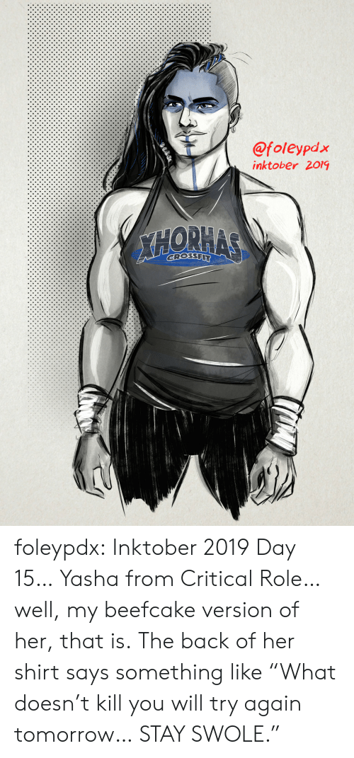 "Critical Role: @foleypdx  inktober 2019  XHORHAS  GROSSFIT foleypdx:  Inktober 2019 Day 15… Yasha from Critical Role… well, my beefcake version of her, that is. The back of her shirt says something like ""What doesn't kill you will try again tomorrow… STAY SWOLE."""