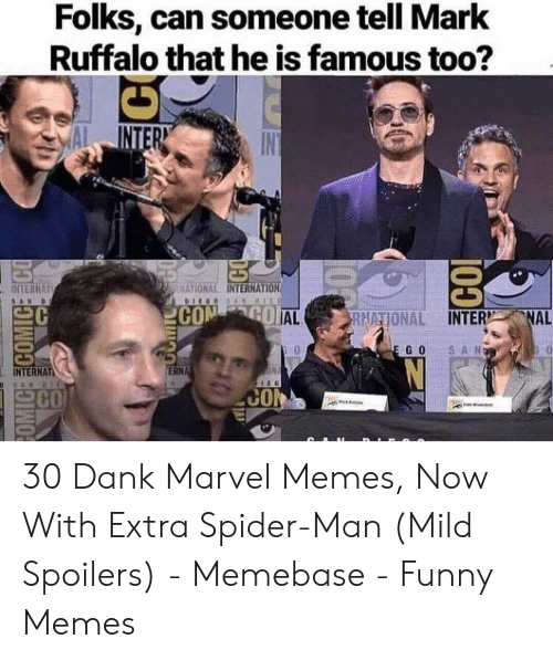 memebase: Folks, can someone tell Mark  Ruffalo that he is famous too?  INTERN  IN  HATIONAL INTERNATION  INTERNAT  DIEGOS AN DIEO  SAN  CON GO AL  FRNATIONAL INTER NAL  SAN  E GO  ON  ERNA  INTERNAT  SARBI  CO  CON  1O  posouoos 30 Dank Marvel Memes, Now With Extra Spider-Man (Mild Spoilers) - Memebase - Funny Memes
