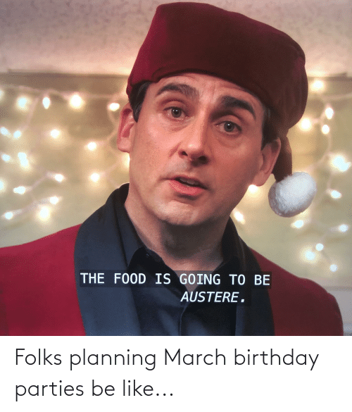 birthday parties: Folks planning March birthday parties be like...