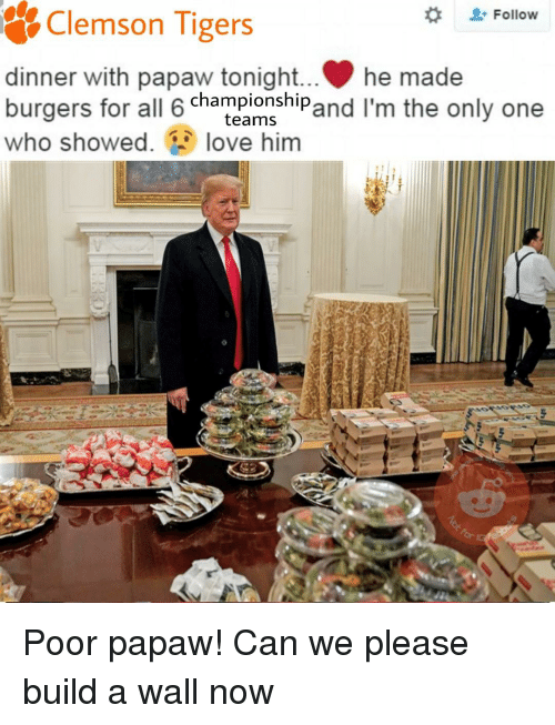 clemson tigers: Follow  Clemson Tigers  dinner with papaw tonight . he  burgers for all 6 championshipand I'm the only one  who showed.love him  teams
