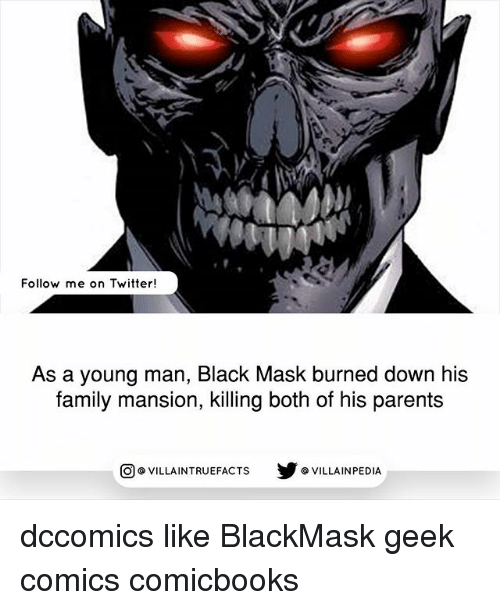 Masked: Follow me on Twitter!  As a young man, Black Mask burned down his  family mansion, killing both of his parents  步@VILLAINPE DIA  @VILLA INTRU EFACTS dccomics like BlackMask geek comics comicbooks