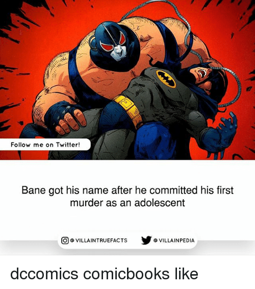 Bane, Memes, and Twitter: Follow me on Twitter!  Bane got his name after he committed his first  murder as an adolescent  VILLAINTRUEFACTS G VILLAINPEDIA  CO dccomics comicbooks like