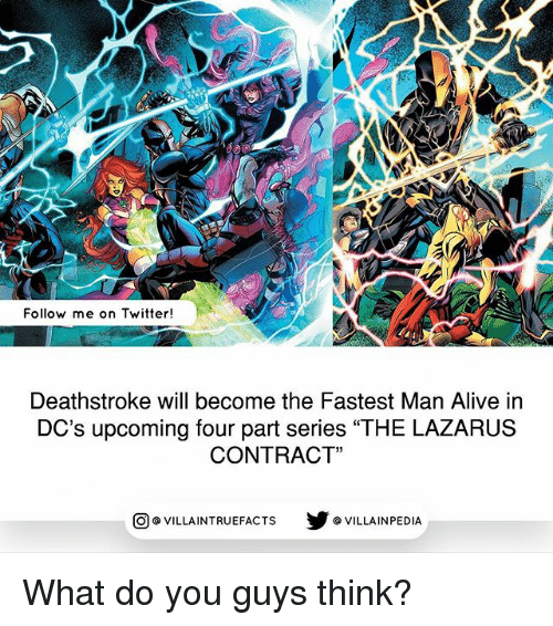 "Fastest Man Alive: Follow me on Twitter!  Deathstroke will become the Fastest Man Alive in  DC's upcoming four part series ""THE LAZARUS  CONTRACT""  VILLAINTRUEFACTS G VILLAINPEDIA  CO What do you guys think?"