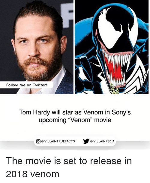 "Memes, Tom Hardy, and Twitter: Follow me on Twitter!  Tom Hardy will star as Venom in Sony's  upcoming ""Venom"" movie  VILLAINTRUEFACTS G VILLAINPEDIA  CO The movie is set to release in 2018 venom"