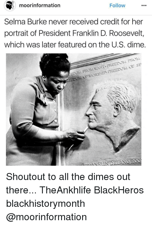 Moors: Follow  moor information  Selma Burke never received credit for her  portrait of President Franklin D. Roosevelt,  which was later featured onthe U.S. dime.  WANT FREEDolai FROhi  EDOM FROM AEEDO Shoutout to all the dimes out there... TheAnkhlife BlackHeros blackhistorymonth @moorinformation