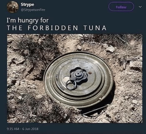 tuna: Follow  Strype  @StrypeisonFire  I'm hungry for  THE FORBIDDEN TUNA  AMBM  9:35 AM-6 Jun 2018