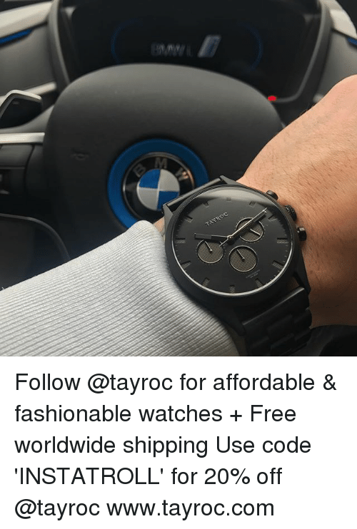 Memes, Free, and Watches: Follow @tayroc for affordable & fashionable watches + Free worldwide shipping Use code 'INSTATROLL' for 20% off @tayroc www.tayroc.com