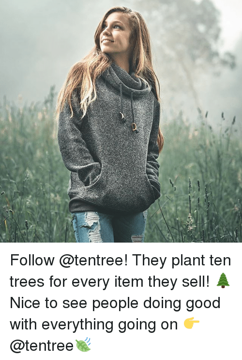 Good, Trees, and Nice: Follow @tentree! They plant ten trees for every item they sell! 🌲 Nice to see people doing good with everything going on 👉@tentree🍃