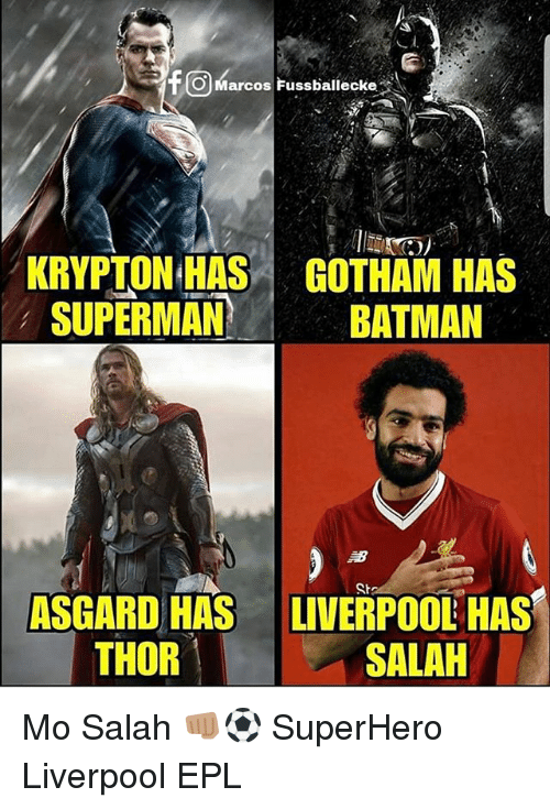 Batman, Memes, and Superhero: fOMarcos Fussballecke  KRYPTON HAS  SUPERMAN  GOTHAM HAS  BATMAN  Sh  ASGARD HAS  THOR  LIVERPOOL HAS  SALAH Mo Salah 👊🏽⚽️ SuperHero Liverpool EPL