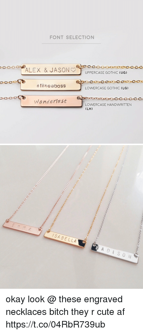 ugs: FONT SELECTION  UPPERCASE GOTHIC (UG)  #11 keaboss  LOWERCASE GOTHIC (LG)  Wanderlast  LOWERCASE HANDWRITTEN  (LH)   SABELLA okay look @ these engraved necklaces bitch they r cute af https://t.co/04RbR739ub