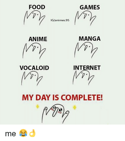 Anime, Food, and Internet: FOOD  GAMES  IG/animes.95  ANIME  MANGA  VOCALOID  INTERNET  MY DAY IS COMPLETE! me 😂👌