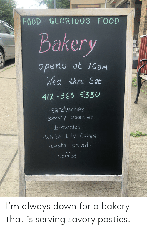 pasties: FOOD GLORIOUS FOOD  Bakery  Opens at 10aM  Wed thru Sat  412 363 5330  sandwiches.  .savory pasties.  .brownies  .White Lily Cakes  pasta salad  Coffee I'm always down for a bakery that is serving savory pasties.