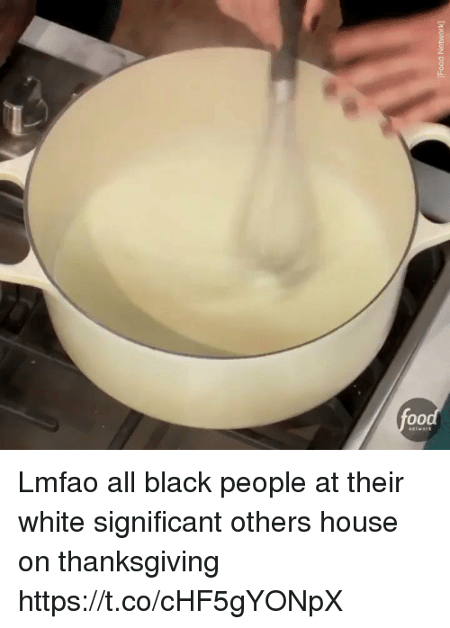 Blackpeopletwitter, Food, and Food Network: Food Network) Lmfao all black people at their white significant others house on thanksgiving https://t.co/cHF5gYONpX