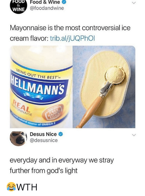 Food, Memes, and Wine: Food & Wine  @foodandwine  FOOD  WINE  Mayonnaise is the most controversial ice  cream flavor: trib.al/jUQPhOl  RING  OUT THE BEST  ELLMANNS  AISE  Desus Nice  @desusnice  everyday and in everyway we stray  further from god's light 😂WTH