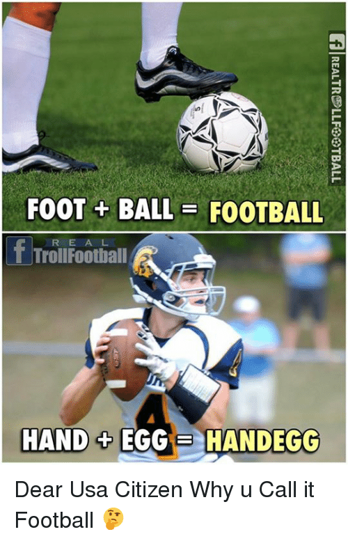 Football, Memes, and Troll: FOOT BALLE FOOTBALL  f Troll E A L  Football  R HAND EGGB HANDEGG Dear Usa Citizen Why u Call it Football 🤔