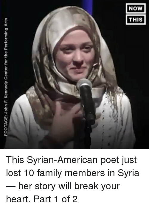 Family, Memes, and Lost: FOOTAGE: John F. Kennedy Center for the Performing Arts This Syrian-American poet just lost 10 family members in Syria — her story will break your heart. Part 1 of 2