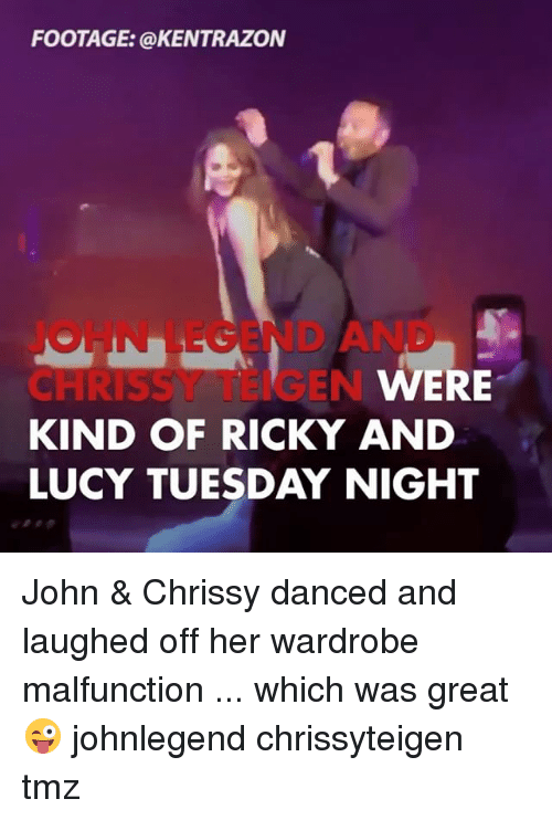 Chrissy Teigen, Memes, and Lucy: FOOTAGE: @KENTRAZON  JOI LEGEND AND  CHRISSY TEIGEN  KIND OF RICKY AND  LUCY TUESDAY NIGHT  WERE John & Chrissy danced and laughed off her wardrobe malfunction ... which was great 😜 johnlegend chrissyteigen tmz