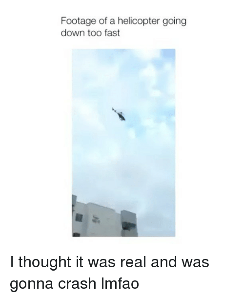 Lmfao, Thought, and Crash: Footage of a helicopter going  down too fast I thought it was real and was gonna crash lmfao