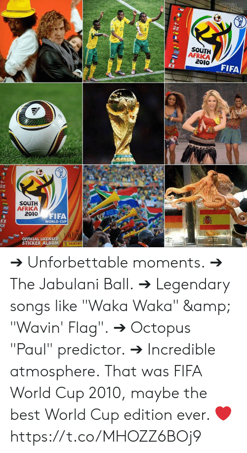"Africa, Fifa, and Memes: FOOTB ALL  RENA  13  SOUTH  AFRICA  2010  FIFA  SOUTH  AFRICA  2010  FIFA  WORLD CUP  OFFICIAL LICENSED  STICKER ALBUM  PANINI ➔ Unforbettable moments. ➔ The Jabulani Ball. ➔ Legendary songs like ""Waka Waka"" & ""Wavin' Flag"". ➔ Octopus ""Paul"" predictor. ➔ Incredible atmosphere. That was FIFA World Cup 2010, maybe the best World Cup edition ever. ❤️ https://t.co/MHOZZ6BOj9"