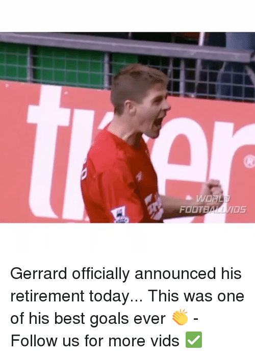 best goals: FOOTBA/M/IDS Gerrard officially announced his retirement today... This was one of his best goals ever 👏 - Follow us for more vids ✅