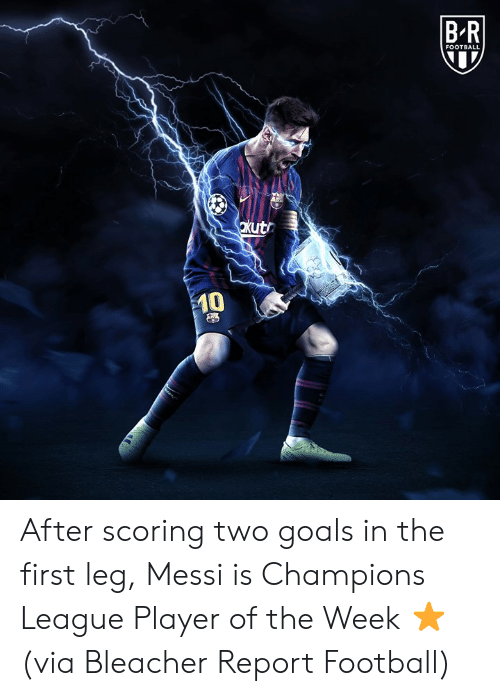 Bleacher Report: FOOTBALL  0 After scoring two goals in the first leg, Messi is Champions League Player of the Week ⭐️ (via Bleacher Report Football)
