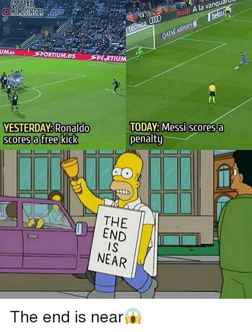 end-is-near: FOOTBALL  A la va  Audi OMEMESINSTA  UMes  LSPORTIUMaes  PCRTIUM  TODAY: Messi scores a  YESTERDAY: Ronaldo  penalty  ores a free kick  THE  END  NEAR The end is near😱