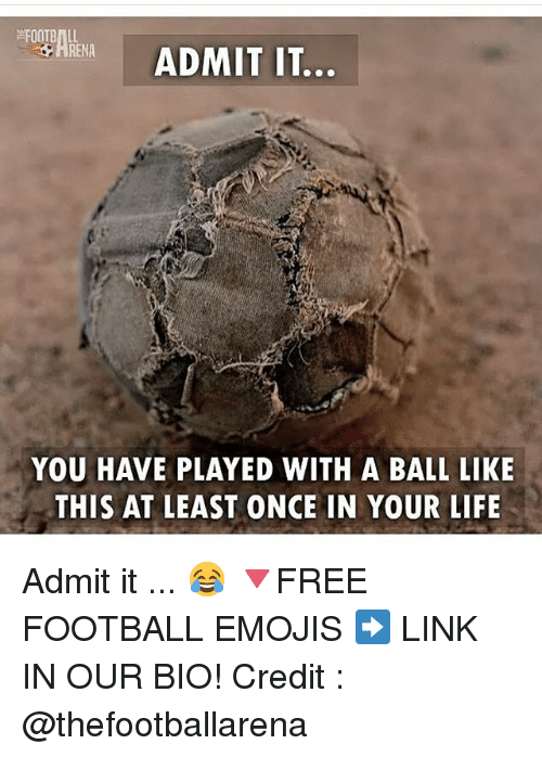 Football, Life, and Memes: FOOTBALL  ADMIT IT.  YOU HAVE PLAYED WITH A BALL LIKE  THIS AT LEAST ONCE IN YOUR LIFE Admit it ... 😂 🔻FREE FOOTBALL EMOJIS ➡️ LINK IN OUR BIO! Credit : @thefootballarena