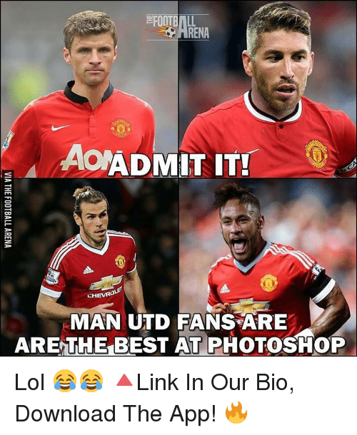 Memes, Photoshop, and Apps: FOOTBALL  AoADMIT IT!  CHEVRA  MAN UTD FANS ARE  ARETHE BEST AT PHOTOSHOP Lol 😂😂 🔺Link In Our Bio, Download The App! 🔥