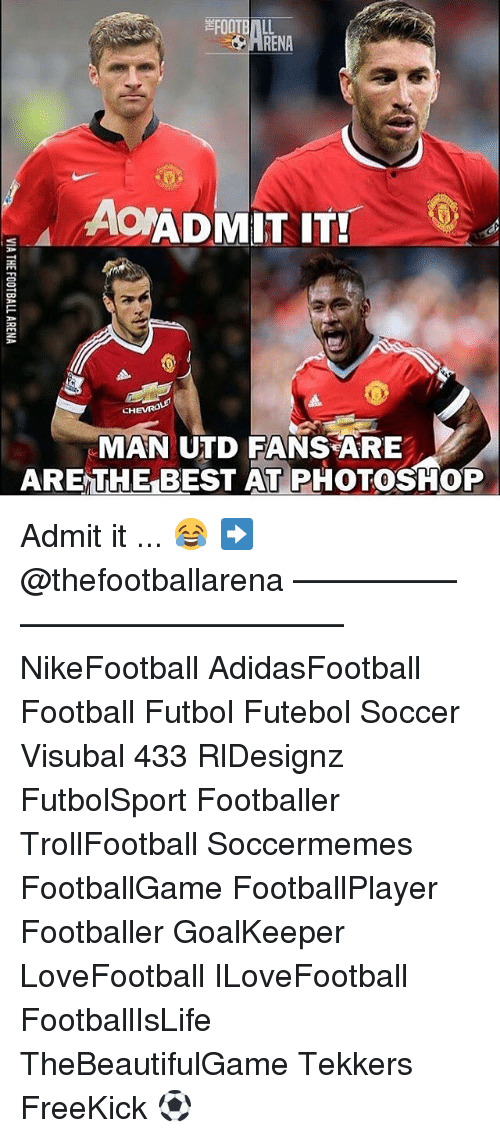 Soccermemes: FOOTBALL  AONADMIT IT!  CHEVRO  MAN UTD FANS ARE  ARENTHE BEST AT PHOTOSHOP Admit it ... 😂 ➡️@thefootballarena –————–————–————–— NikeFootball AdidasFootball Football Futbol Futebol Soccer Visubal 433 RlDesignz FutbolSport Footballer TrollFootball Soccermemes FootballGame FootballPlayer Footballer GoalKeeper LoveFootball ILoveFootball FootballIsLife TheBeautifulGame Tekkers FreeKick ⚽️
