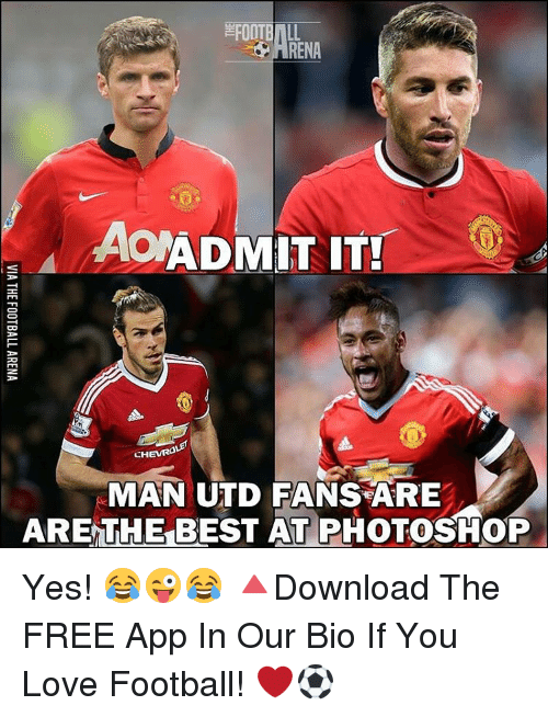 Memes, Photoshop, and Apps: FOOTBALL  ARENA  AoADMIT IT!  CHEVRA  MAN UTD FANS ARE  ARETHE BEST AT PHOTOSHOP Yes! 😂😜😂 🔺Download The FREE App In Our Bio If You Love Football! ❤️⚽️