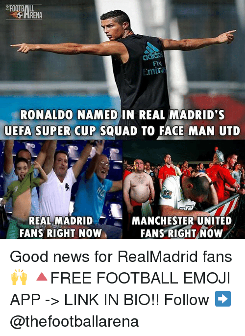 Emoji, Football, and Memes: FOOTBALL  ARENA  Fly  Cmira  RONALDO NAMED IN REAL MADRID'S  UEFA SUPER CUP SQUAD TO FACE MAN UTD  REAL MADRID ,  FANS RIGHT NOW  MANCHESTER UNITED  FANS RIGHT NOW Good news for RealMadrid fans 🙌 🔺FREE FOOTBALL EMOJI APP -> LINK IN BIO!! Follow ➡️ @thefootballarena