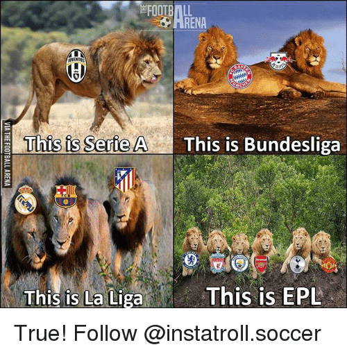 epl: FOOTBALL  ARENA  JUVENTUS  AY  NCH  This is Serie A This is Bundesliga  This is La Liga  i This is EPL True! Follow @instatroll.soccer