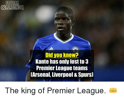 premier-league-teams: FOOTBALL  COMEMESINSTA  MELS  Did you know?  Kante has only lost to 3  Premier League teamS  (Arsenal, Liverpool &Spurs0 The king of Premier League. 👑