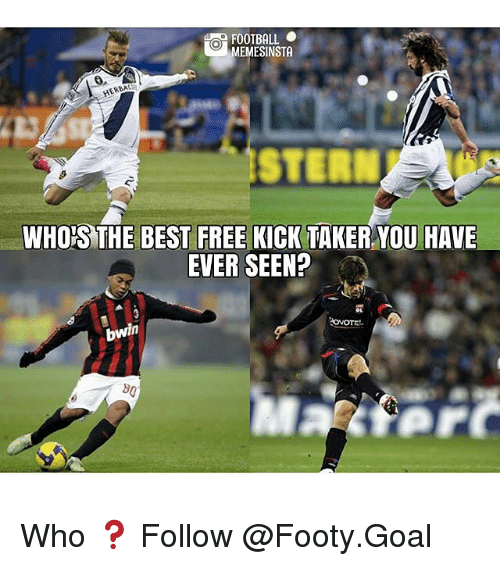 Football, Memes, and Best: FOOTBALL .  EMESINSTA  STERN  WHO'S THE BEST FREE KICK TAKER YOU HAVE  EVER SEEN?  bwin Who ❓ Follow @Footy.Goal