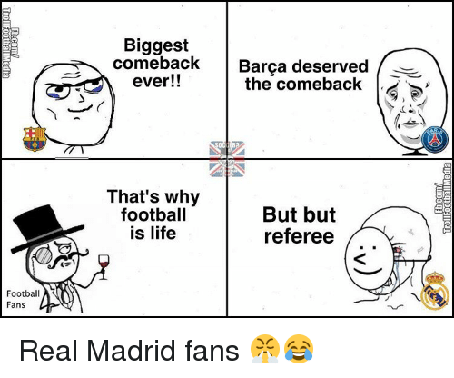 Memes, Real Madrid, and Barca: Football  Fans  Biggest  comeback  Barca deserved  ever!!  the comeback  That's why  football  But but  is life  referee Real Madrid fans 😤😂