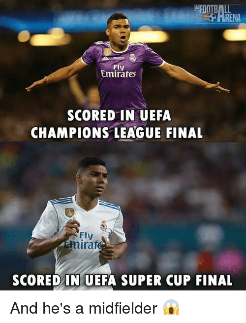 Football, Memes, and Champions League: FOOTBALL  FIt  Fly  Emirates  SCOREDIN UEFA  CHAMPIONS LEAGUE FINAL  Fly  miraf  SCORED IN UEFA SUPER CUP FINAL And he's a midfielder 😱