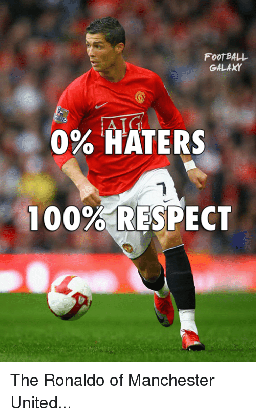Memes, Respect, and Manchester United: FOOTBALL  GALAXY  0% HATERS  100% RESPECT The Ronaldo of Manchester United...