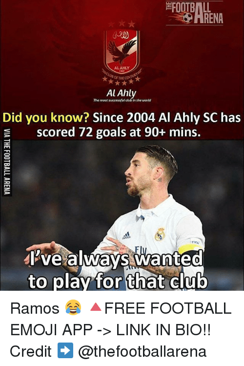 pve: FOOTBALL  HRENA  ALAHLY  THECENTUR  Al Ahly  The most successfl club in the world  Did you know? Since 2004 Al Ahly SC has  scored 72 goals at 90+ mins.  ctrA  Pve alwavs wanteo  to play for that club Ramos 😂 🔺FREE FOOTBALL EMOJI APP -> LINK IN BIO!! Credit ➡️ @thefootballarena