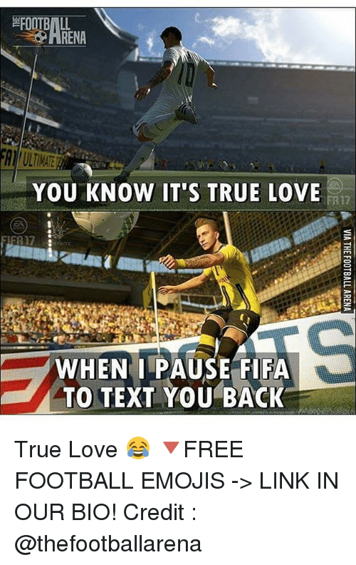 Fifa, Football, and Love: FOOTBALL  HRENA  FULTIMATE  YOU KNOW IT'S TRUE LOVE  ER17  TOTE  WHEN PAUSE FIFA  TO TEXT YOU BACK True Love 😂 🔻FREE FOOTBALL EMOJIS -> LINK IN OUR BIO! Credit : @thefootballarena