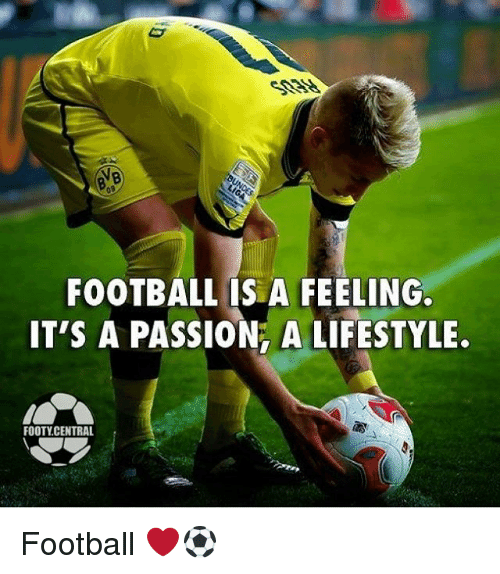 Football, Memes, and Lifestyle: FOOTBALL IS A FEELING.  IT'S A PASSION, A LIFESTYLE.  FOOTY CENTRAL Football ❤️⚽️