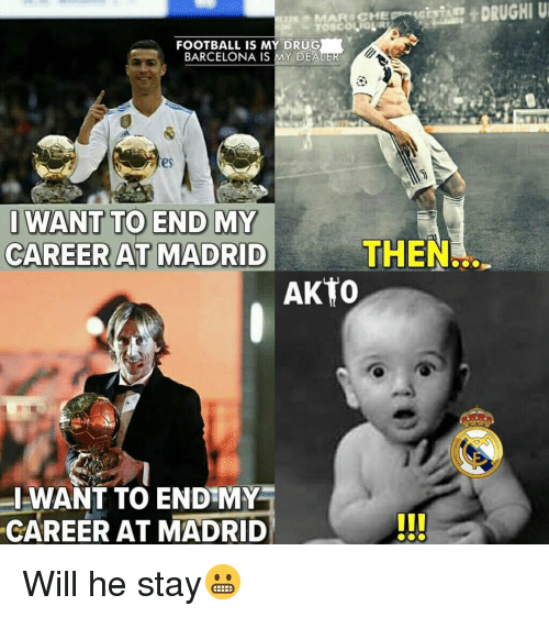 dea: FOOTBALL IS MY DRUG  BARCELONA IS MY DEA  es  WANT TO END MY  CAREER AT MADRID  THEN.  AKTo  I-WANT TO END MY  CAREER AT MADRID Will he stay😬