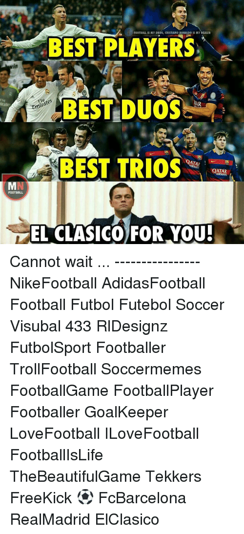 Soccermemes: FOOTBALL IS MY DRUG, CRISTIANO RONALDO IS MY DEALER  BEST PLAYERS  BEST DUOS  FIN fos  HAR  BEST TRIOS  QATAR  QATAR  AIRWAYS  FOOTBALL  EL CLASICO FOR YOU! Cannot wait ... ---------------- NikeFootball AdidasFootball Football Futbol Futebol Soccer Visubal 433 RlDesignz FutbolSport Footballer TrollFootball Soccermemes FootballGame FootballPlayer Footballer GoalKeeper LoveFootball ILoveFootball FootballIsLife TheBeautifulGame Tekkers FreeKick ⚽️ FcBarcelona RealMadrid ElClasico