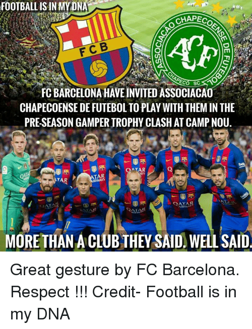 Chapeco: FOOTBALL ISIN MYDN  CHAPECO  F CB  PECA SC  FC BARCELONA HAVEINVITED ASSOCIACAO  CHAPECOENSE DE FUTEBOLTOPLAY WITH THEM IN THE  PRESEASON GAMPERIROPHY CLASH ATCAMPNOU.  OATAR  TA  TAR  AIRWAN  MORE THAN A CLUB THEY SAID WELL SAID Great gesture by FC Barcelona. Respect !!!  Credit- Football is in my DNA